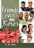 Friends, Lovers, and Roses, V B Clay, 1560235624