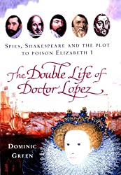 The Double Life of Doctor Lopez: Spies, Shakespeare and the Plot to Poison Elizabeth I