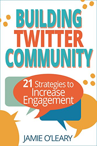 Building Twitter Community: 21 Strategies to Increase Engagement by [O'Leary, Jamie]