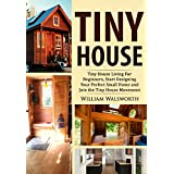 Tiny House: Tiny House Living For Beginners: Start Designing Your Perfect Small Home & Join the Tiny House Movement (Tiny Homes, Tiny Houses, Container Homes, Small House)