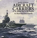Aircraft Carriers of the World: 1914 to the Present - An Illustrated Encyclopedia