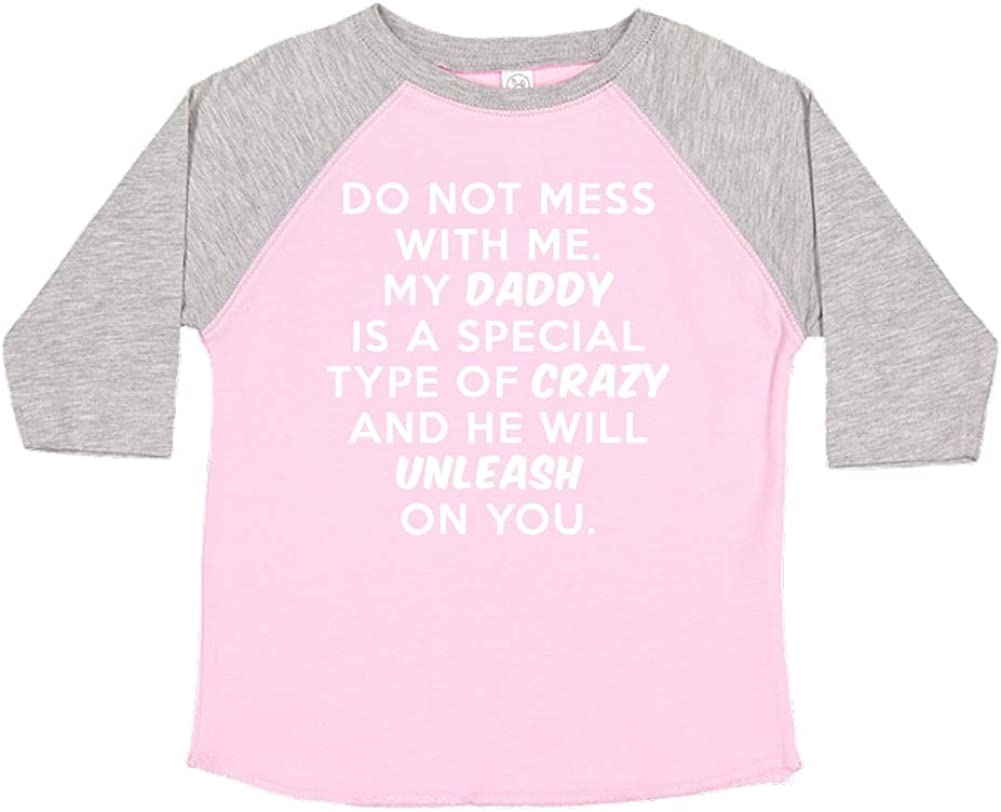 My Daddy is Crazy Do Not Mess with Me Toddler//Kids Raglan T-Shirt