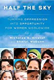 Half the Sky: Turning Oppression into Opportunity for Women Worldwide by Nicholas D. Kristof (2009-09-08)