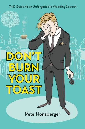 Don't Burn Your Toast: THE Guide to an Unforgettable Wedding Speech ()