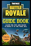 Fortnite Battle Royale Guide Book: Learn the Tips and Hacks to Make It To the Final Kill