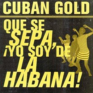 Cuban Gold: Que Se Sepa, ¡Yo Soy De La Habana!