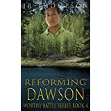 Reforming Dawson: An intriguing account of betrayal and forgiveness (for those who enjoy clean novels about troubled teenage boys) (Worthy Battle Book 4)