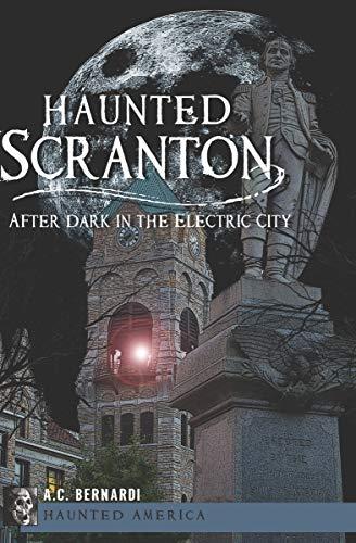 Haunted Scranton: After Dark in the Electric City (Haunted America) ()