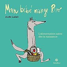 Mon bébé mange bio: L'alimentation saine dès la naissance (French Edition)