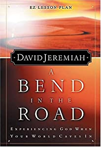 A Bend in the Road (Study Guide) Dr. David Jeremiah
