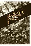 Le massacre des faux-bourdons : Une enquête de Thierry Sauvage
