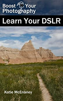 Boost Your Photography: Learn Your DSLR by [McEnaney, Katie]