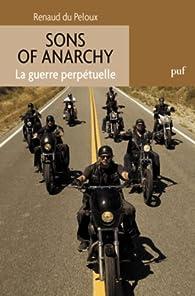 Sons of Anarchy. La guerre perpétuelle par Renaud du Peloux