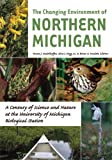 img - for The Changing Environment of Northern Michigan: A Century of Science and Nature at the University of Michigan Biological Station book / textbook / text book