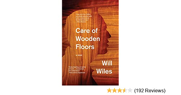 Care Of Wooden Floors A Novel Will Wiles 9780547953564 Amazon