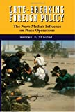 Late-Breaking Foreign Policy: The News Media's Influence on Peace Operations