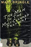 Man in the Moss-Colored Trousers, Mary Bringle, 0385235550
