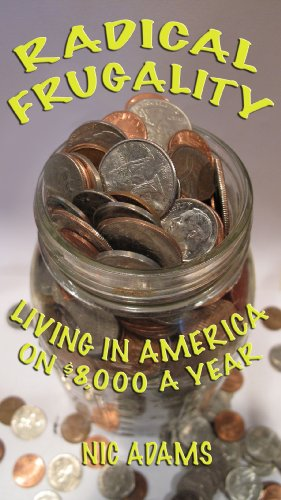 Radical Frugality: Living in America on $8,000 a Year by [Adams, Nic]