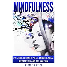 Mindfulness: 27 Steps to Inner Piece, Mindfulness, Meditation and Relaxation (Mindfulness,Meditation, Relaxation,)