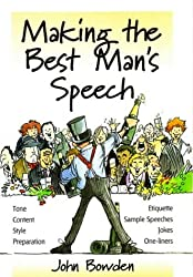 Making the Best Man's Speech, 2nd Edition: Tone, Content, Style, Preparation, Etiquette, Sample Speeches, Jokes and One-Liners: Etiquette;Jokes;Sample Speeches;One-liners