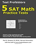 5 SAT Math Practice Tests, Paul G. Simpson, 0979678617