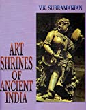 Art Shrines of Ancient India, Subramanian, V. K. and Khokar, Mohan Aashis, 8170174317
