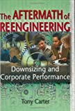 The Aftermath of Reengineering : Downsizing and Corporate Performance, Carter, Tony, 0789007207
