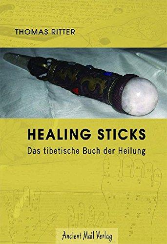 Healing Sticks: Das tibetische Buch der Heilung