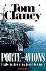 Porte-avions. Visite guidée d'un géant des mers par Clancy
