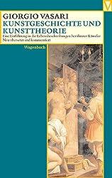 Kunstgeschichte und Kunsttheorie: Eine Einführung in die Lebensbeschreibung berühmter Künstler