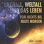 Urknall, Weltall und das Leben: Vom Nichts bis heute Morgen | Harald Lesch,Josef Gaßner