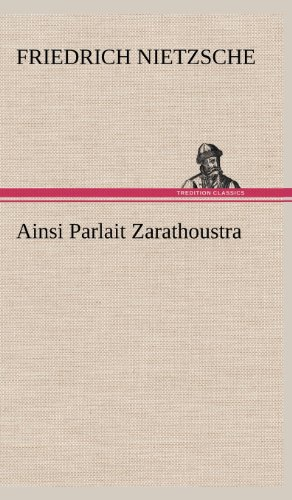 Ainsi Parlait Zarathoustra  [Nietzsche, Friedrich Wilhelm] (Tapa Dura)
