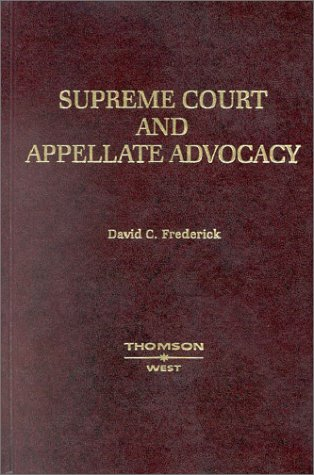 Supreme Court and Appellate Advocacy (Practition Treatise Series) (Best Supreme Court Oral Arguments)