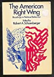 The American Right Wing; Readings in Political Behavior, Robert A. Schoenberger, 0030793351