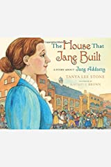 The House That Jane Built: A Story About Jane Addams Hardcover