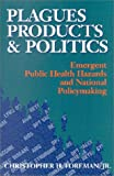 Plagues, Products, and Politics : Emergent Public Health Hazards and National Policymaking, Foreman, Christopher H., Jr., 0815728751