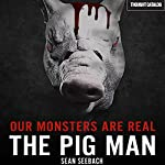 Our Monsters Are Real: The Pig Man   Sean Seebach