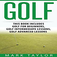 Golf, 3 Manuscripts: Golf for Beginners, Golf Intermediate Lessons, Golf Advanced Lessons | Livre audio Auteur(s) : Mark Taylor Narrateur(s) : Forris Day Jr