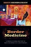 Image de Border Medicine: A Transcultural History of Mexican American Curanderismo (North American Religions)