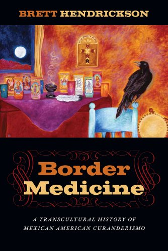 Border Medicine: A Transcultural History Of Mexican American Curanderismo (North American Religions)