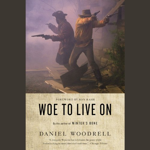 Woe to Live on: Amazon.es: Woodrell, Daniel, Rash, Ron, Clark ...