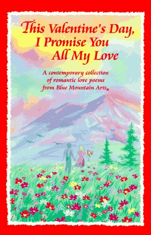 this valentines day i promise you all my love a contemporary collection of romantic love poems from blue mountain arts gary morris 9780883964217