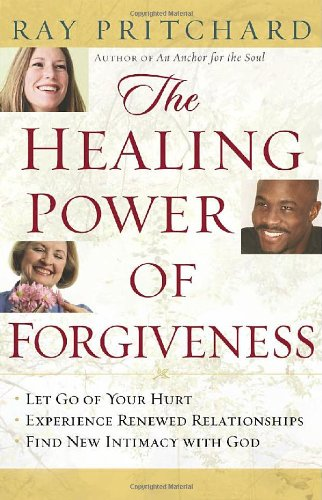 The Healing Power of Forgiveness: *Let Go of Your Hurt *Experience Renewed Relationships *Find New Intimacy with God ebook