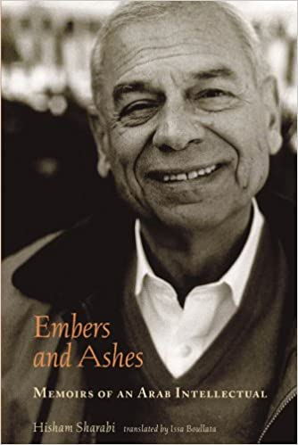 Embers and Ashes Memoirs of an Arab Intellectual