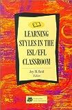 Learning Styles in the ESL /EFLClassroom, Joy M. Reid, 0838461581