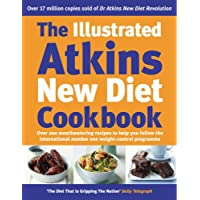 The Illustrated Atkins New Diet Cookbook: Over 200 Mouthwatering Recipes to Help You Follow the International Number One Weight-Loss Programme