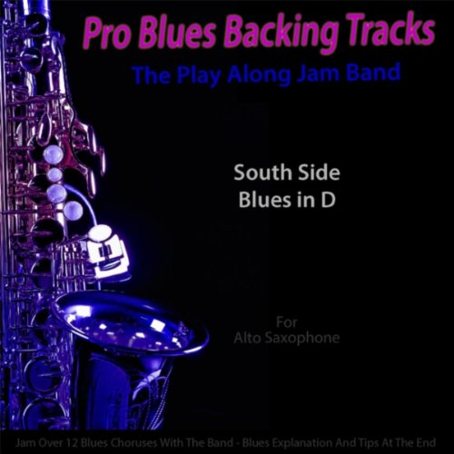 Tracks Backing Saxophone (Pro Blues Backing Tracks (South Side Blues in D) [12 Blues Choruses] [For Alto Saxophone Players])