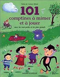 101 comptines à mimer et à jouer avec les tout-petits et les plus grands