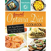 Gourmet Optavia Diet Cookbook: 300+ Illustrated Mouthwatering Recipes for Lifelong Transformation | Burn Fat | Kill Hunger and Eat Your Flavourful Lean and Green Meal Any Time of the Day