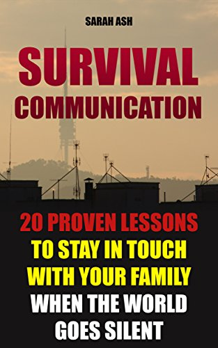 Survival Communication: 20 Proven Lessons to Stay In Touch With Your Family When the World Goes Silent: (Prepper's Guid, Survival Guide, Survivalist, Safety, ... Survival Skills Book) (Survival Books) by [Ash, Sarah]